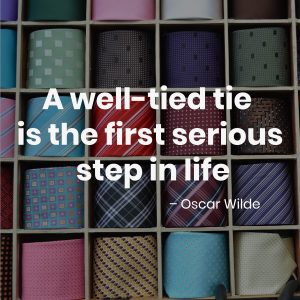 A well-tied tie is the first serious step in life